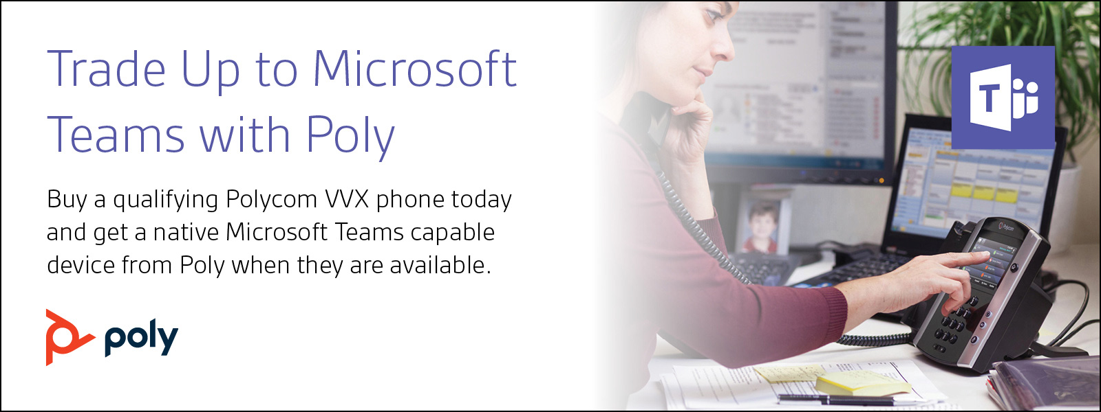 Trade Up to Microsoft Teams with Poly | Buy a qualifying Polycom VVX